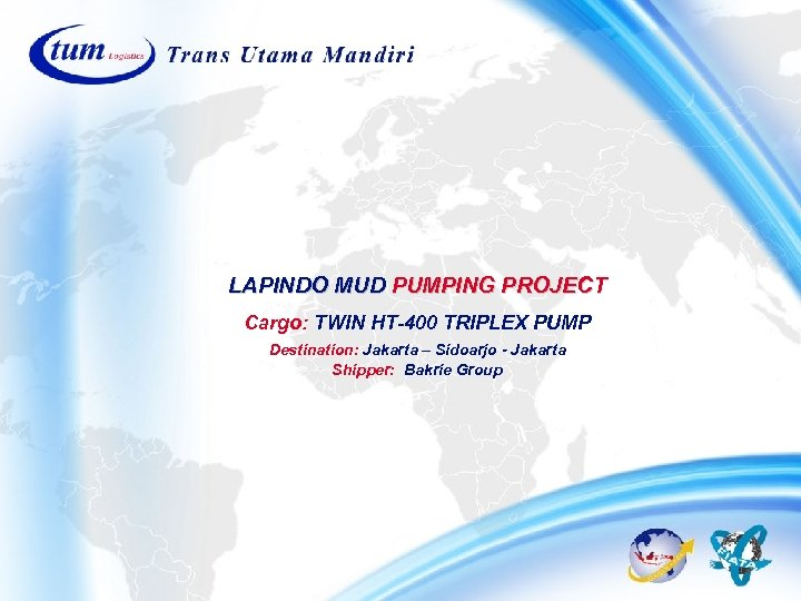 LAPINDO MUD PUMPING PROJECT Cargo: TWIN HT-400 TRIPLEX PUMP Destination: Jakarta – Sidoarjo -