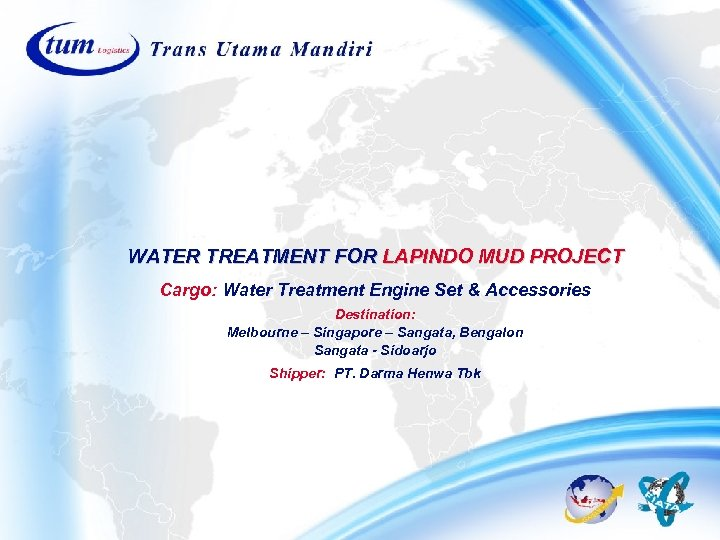 WATER TREATMENT FOR LAPINDO MUD PROJECT Cargo: Water Treatment Engine Set & Accessories Destination: