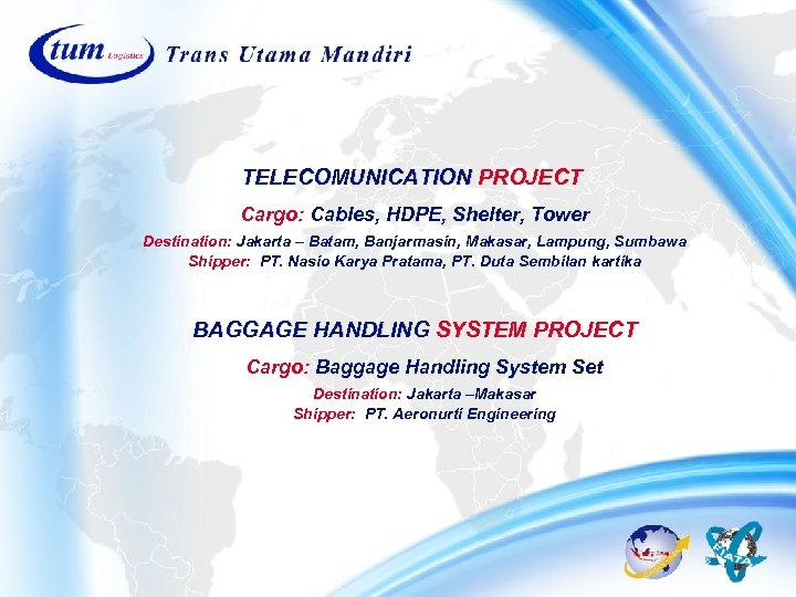 TELECOMUNICATION PROJECT Cargo: Cables, HDPE, Shelter, Tower Destination: Jakarta – Batam, Banjarmasin, Makasar, Lampung,