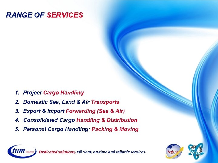 RANGE OF SERVICES 1. Project Cargo Handling 2. Domestic Sea, Land & Air Transports