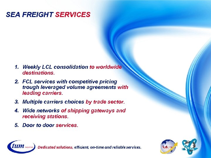 SEA FREIGHT SERVICES 1. Weekly LCL consolidation to worldwide destinations. 2. FCL services with