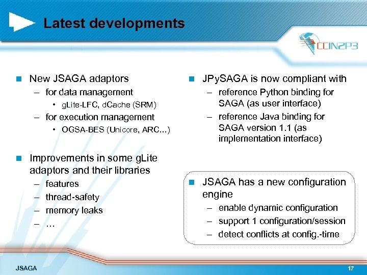 Latest developments n New JSAGA adaptors n – for data management – reference Python