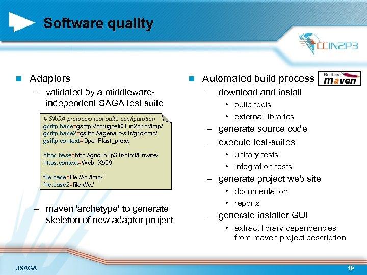 Software quality n Adaptors – validated by a middlewareindependent SAGA test suite # SAGA