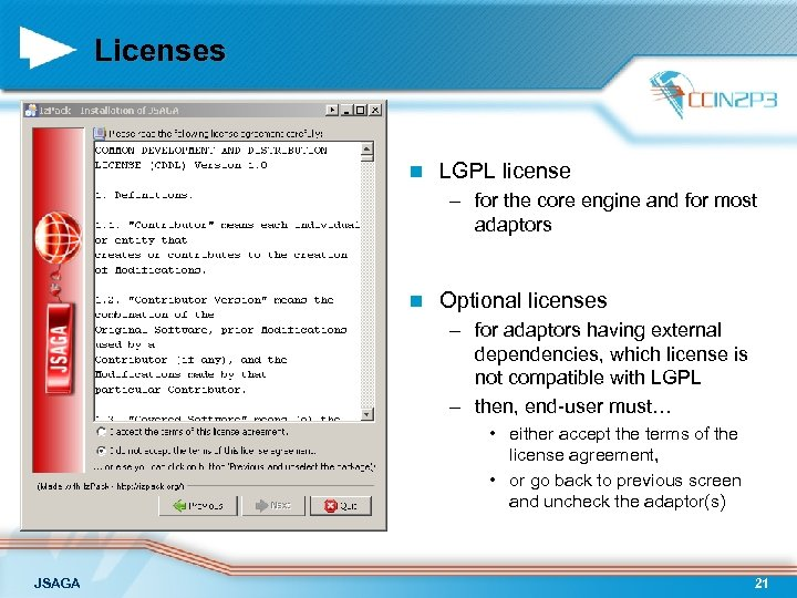 Licenses n LGPL license – for the core engine and for most adaptors n