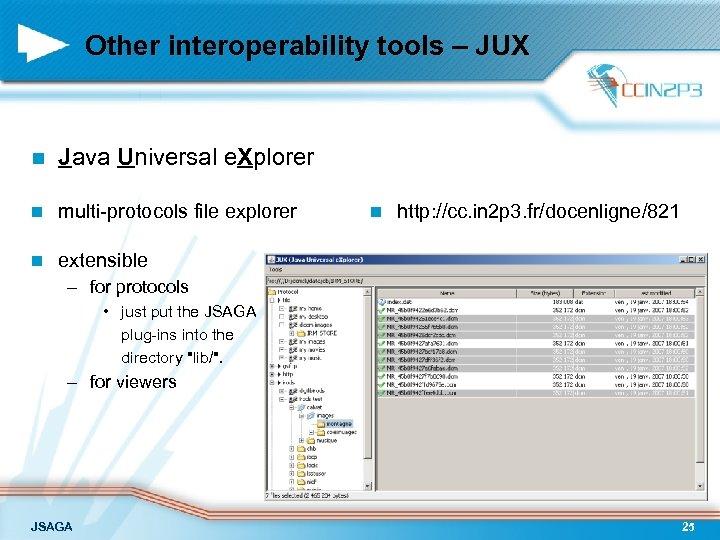 Other interoperability tools – JUX n Java Universal e. Xplorer n multi-protocols file explorer