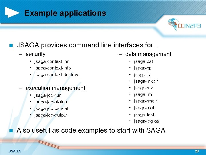 Example applications n JSAGA provides command line interfaces for… – security • jsaga-context-init •