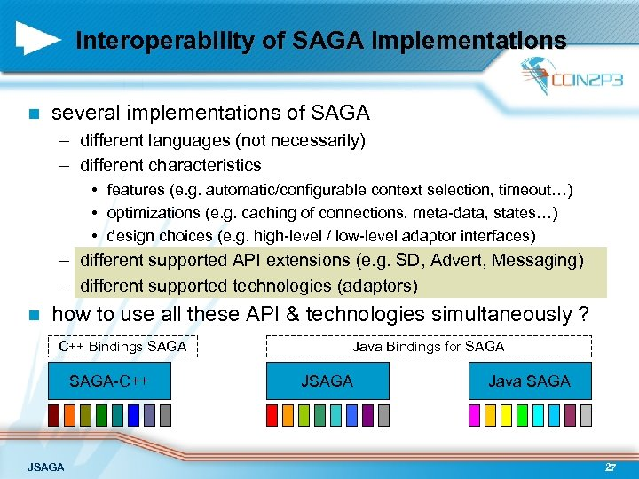 Interoperability of SAGA implementations n several implementations of SAGA – different languages (not necessarily)