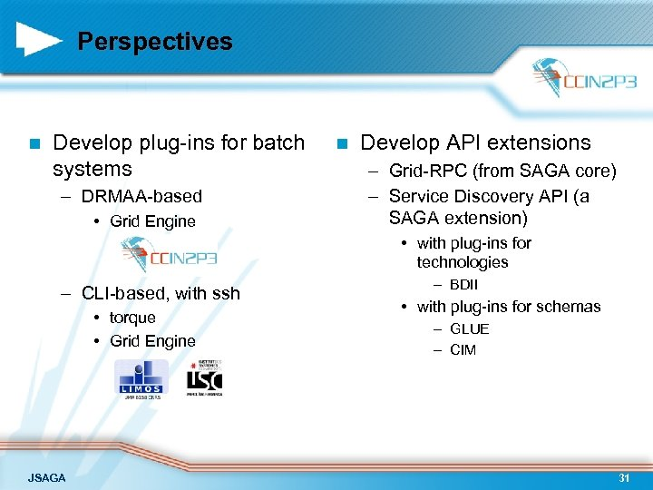 Perspectives n Develop plug-ins for batch systems – DRMAA-based • Grid Engine n Develop