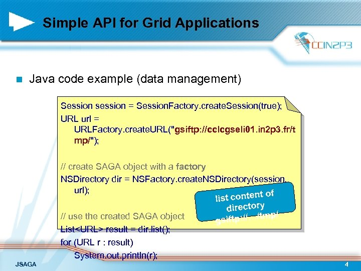 Simple API for Grid Applications n Java code example (data management) Session session =