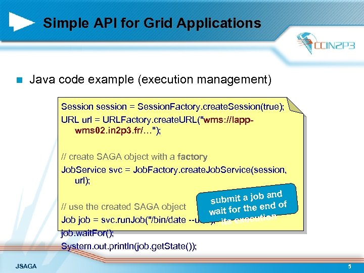 Simple API for Grid Applications n Java code example (execution management) Session session =