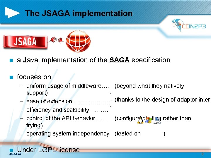 The JSAGA implementation n a Java implementation of the SAGA specification n focuses on