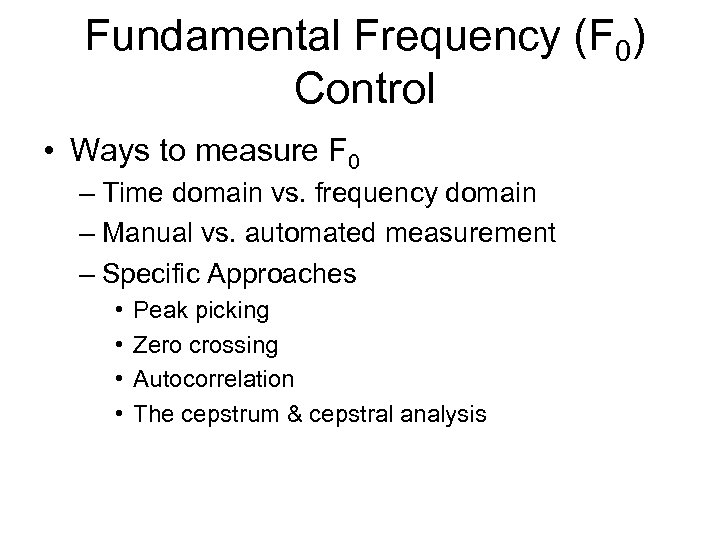 Fundamental Frequency (F 0) Control • Ways to measure F 0 – Time domain