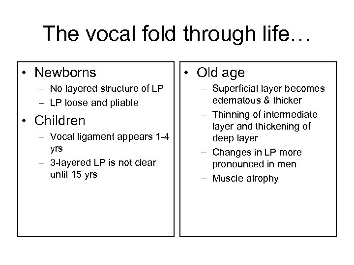 The vocal fold through life… • Newborns – No layered structure of LP –