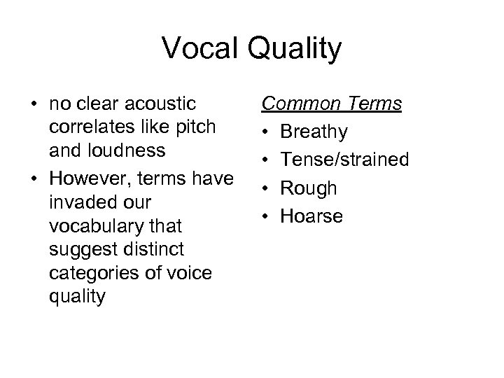 Vocal Quality • no clear acoustic correlates like pitch and loudness • However, terms