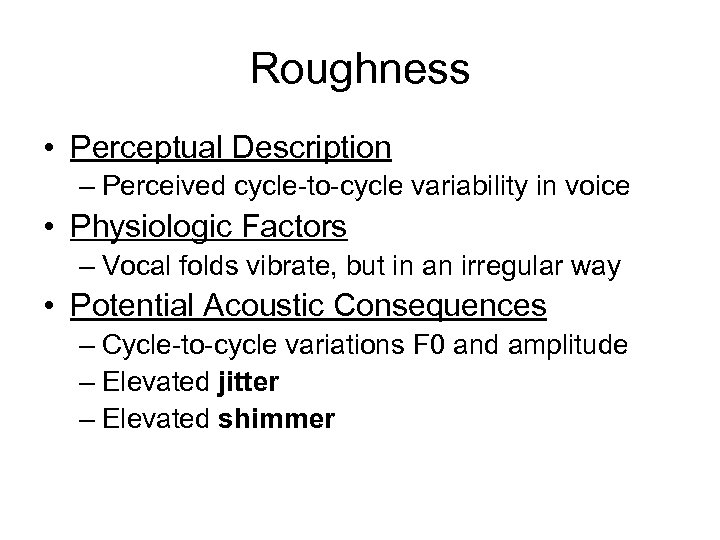 Roughness • Perceptual Description – Perceived cycle-to-cycle variability in voice • Physiologic Factors –