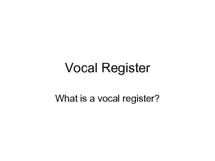 Vocal Register What is a vocal register?