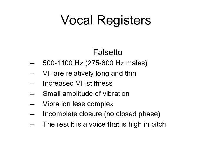 Vocal Registers Falsetto – – – – 500 -1100 Hz (275 -600 Hz males)