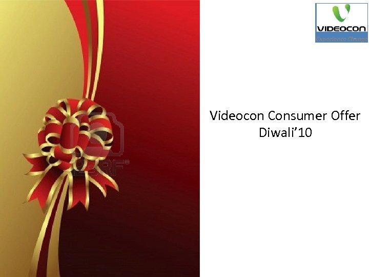 Videocon Consumer Offer Diwali' 10