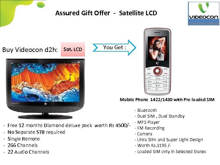 Assured Gift Offer - Satellite LCD Buy Videocon d 2 h: Sat. LCD You