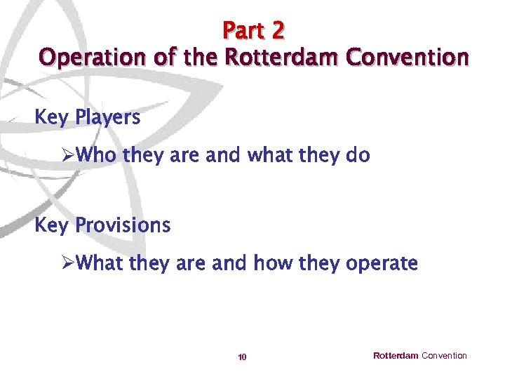Part 2 Operation of the Rotterdam Convention Key Players ØWho they are and what