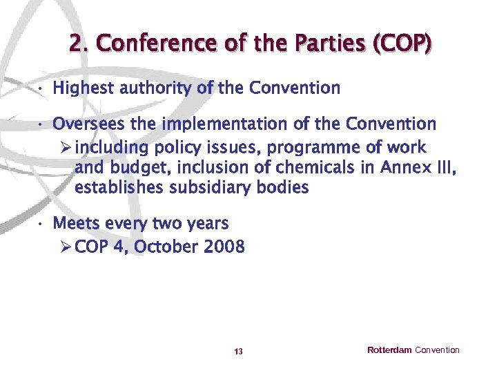 2. Conference of the Parties (COP) • Highest authority of the Convention • Oversees