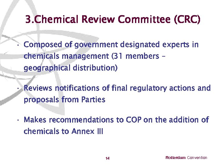 3. Chemical Review Committee (CRC) • Composed of government designated experts in chemicals management