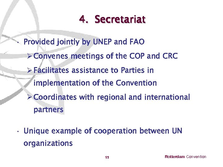 4. Secretariat • Provided jointly by UNEP and FAO Ø Convenes meetings of the