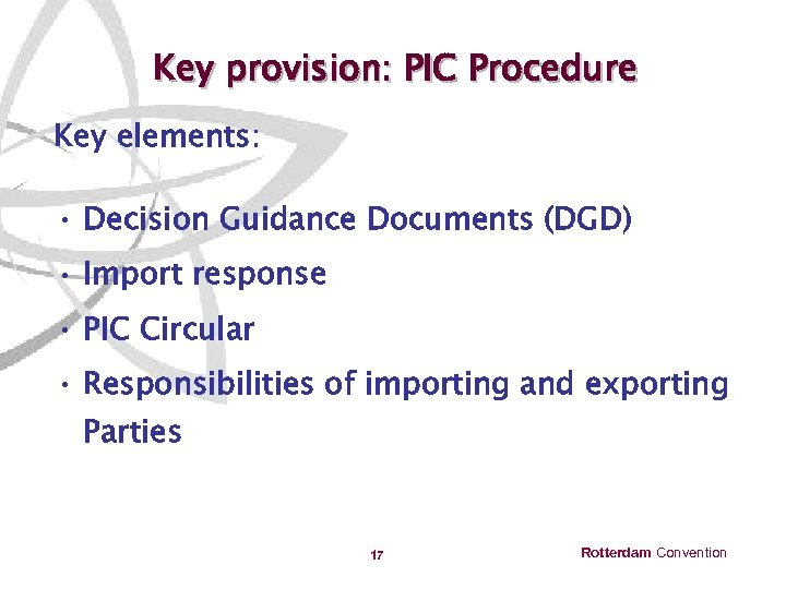 Key provision: PIC Procedure Key elements: • Decision Guidance Documents (DGD) • Import response