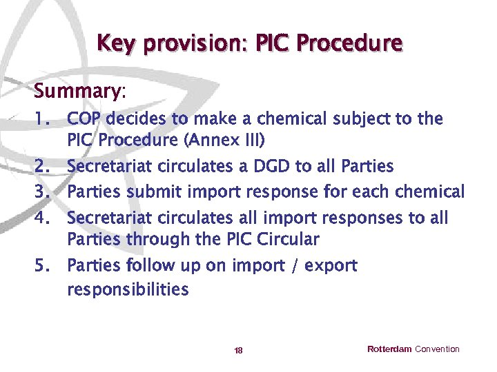Key provision: PIC Procedure Summary: 1. COP decides to make a chemical subject to