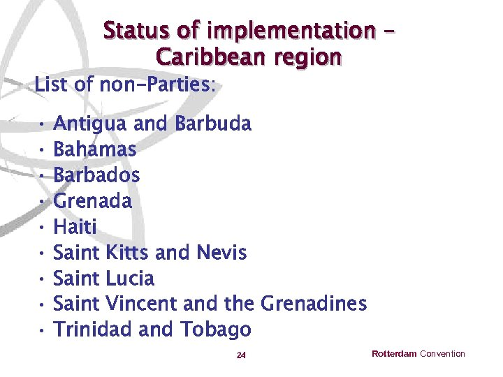 Status of implementation – Caribbean region List of non-Parties: • • • Antigua and