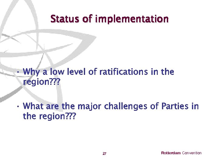 Status of implementation • Why a low level of ratifications in the region? ?