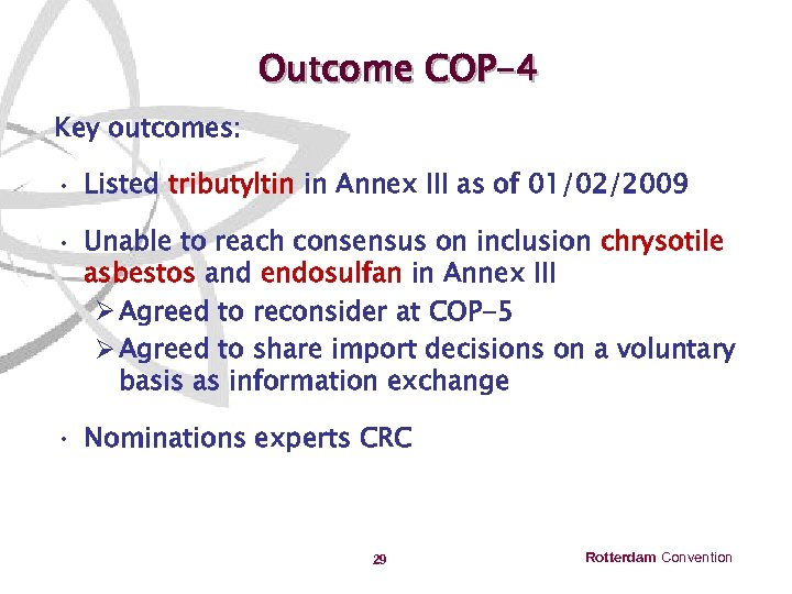 Outcome COP-4 Key outcomes: • Listed tributyltin in Annex III as of 01/02/2009 •