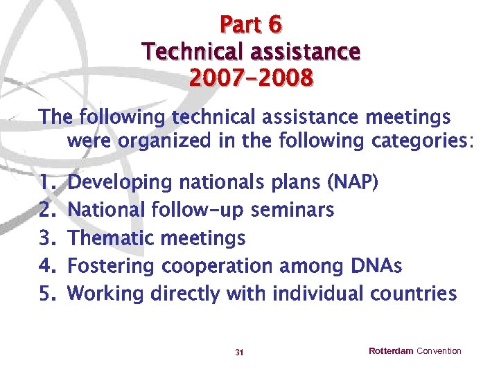 Part 6 Technical assistance 2007 -2008 The following technical assistance meetings were organized in