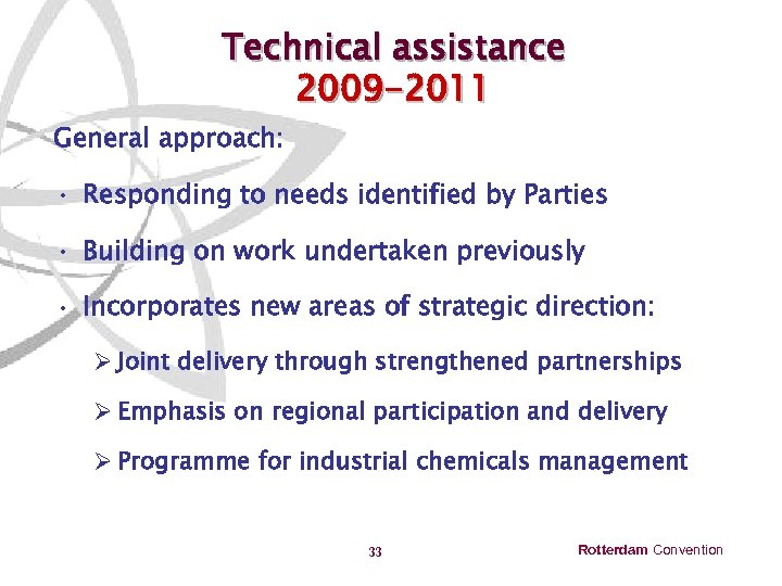 Technical assistance 2009 -2011 General approach: • Responding to needs identified by Parties •