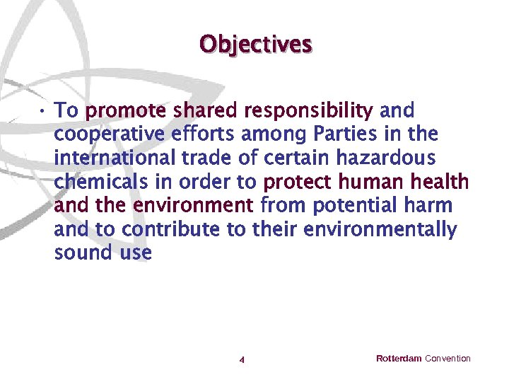 Objectives • To promote shared responsibility and cooperative efforts among Parties in the international