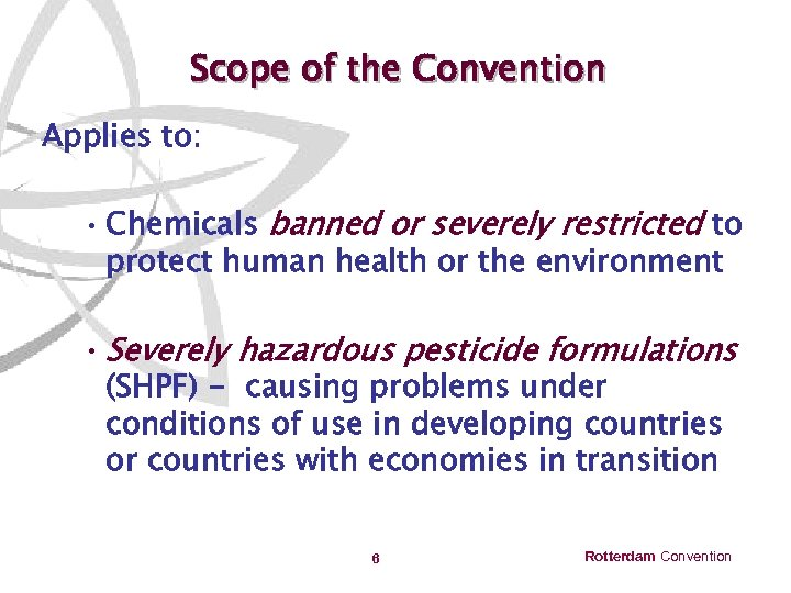 Scope of the Convention Applies to: • Chemicals banned or severely restricted to protect