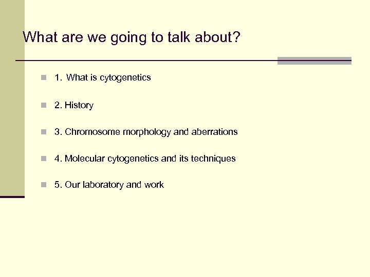 What are we going to talk about? n 1. What is cytogenetics n 2.