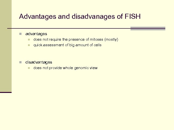 Advantages and disadvanages of FISH n advantages n does not require the presence of