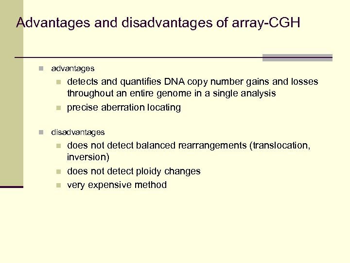 Advantages and disadvantages of array-CGH n advantages n n detects and quantifies DNA copy