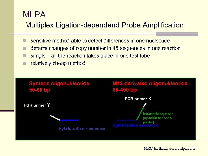 MLPA Multiplex Ligation-dependend Probe Amplification n sensitive method able to detect differences in one