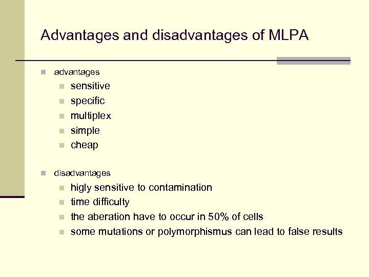 Advantages and disadvantages of MLPA n advantages n n n sensitive specific multiplex simple