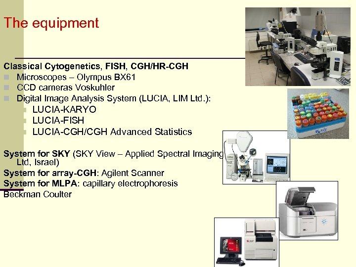 The equipment Classical Cytogenetics, FISH, CGH/HR-CGH n Microscopes – Olympus BX 61 n CCD
