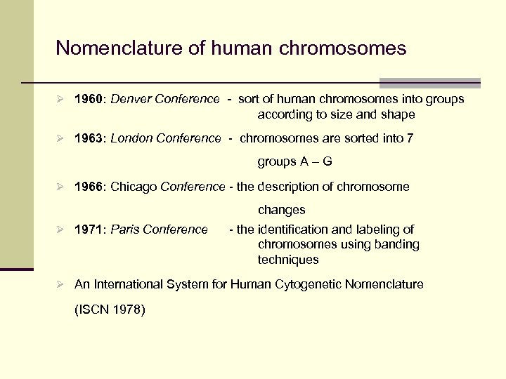 Nomenclature of human chromosomes Ø 1960: Denver Conference - sort of human chromosomes into