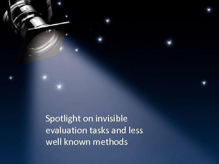 Spotlight on invisible evaluation tasks and less well known methods 15