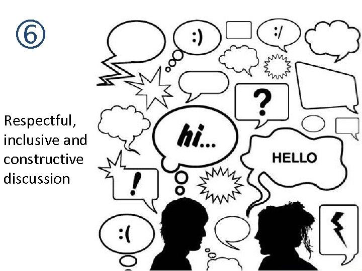 Respectful, inclusive and constructive discussion 17