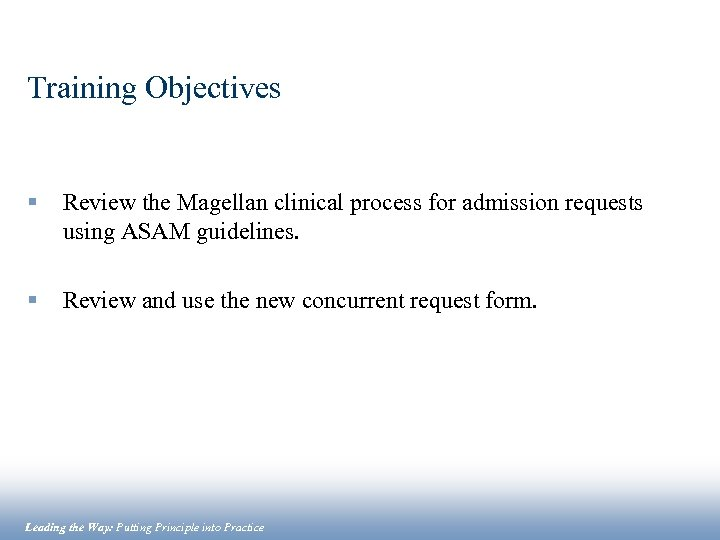 Training Objectives § Review the Magellan clinical process for admission requests using ASAM guidelines.