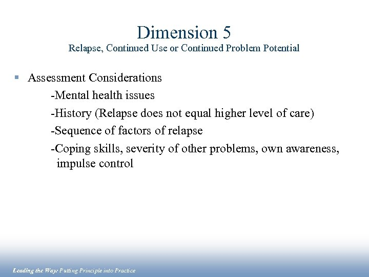 Dimension 5 Relapse, Continued Use or Continued Problem Potential § Assessment Considerations -Mental health