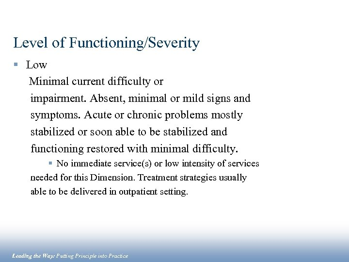 Level of Functioning/Severity § Low Minimal current difficulty or impairment. Absent, minimal or mild