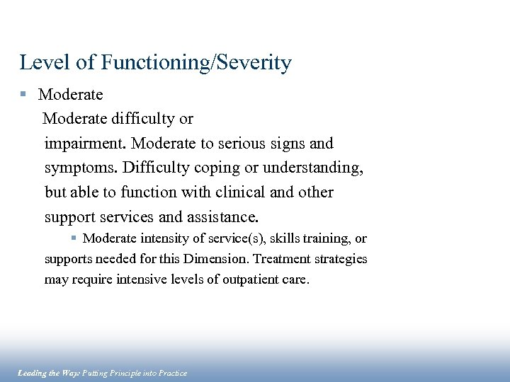 Level of Functioning/Severity § Moderate difficulty or impairment. Moderate to serious signs and symptoms.