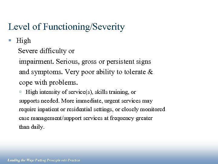 Level of Functioning/Severity § High Severe difficulty or impairment. Serious, gross or persistent signs